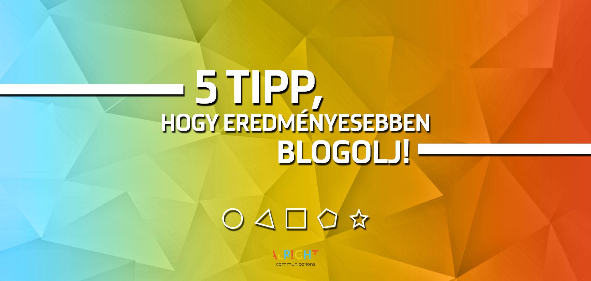 5 tipp, hogy eredményesebben blogolj!